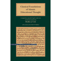 Classical Foundations of Islamic Educational Thought: A Compendium of Parallel English-Arabic Texts by Bradley J. Cook, 9780842527637