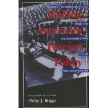 Making American Foreign Policy: President--Congress Relations from the Second World War to the Post--Cold War Era by Philip J. Briggs, 9780847679461