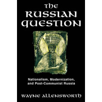 The Russian Question: Nationalism, Modernization, and Post-Communist Russia by Wayne Allensworth, 9780847690039