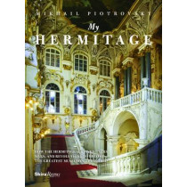 My Hermitage: How the Hermitage Survived Tsars, Wars and Revolutions to Become the Greatest Museum in the World by Mikhail B. Piotrovsky, 9780847843787