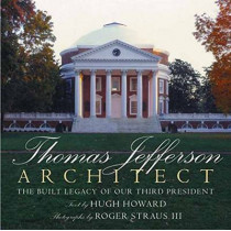 Thomas Jefferson: Architect: The Built Legacy of Our Third President by Hugh Howard, 9780847845392