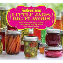 Little Jars, Big Flavors: Small-batch jams, jellies, pickles, and preserves from the South's most trusted kitchen by of,Southern,Living Editors, 9780848739522