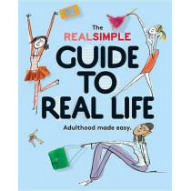 Real Simple Guide to Real Life, The: Adulthood made easy. by by,Noelle,Howey,,Illustrated,by,Serge,Bloch Edited, 9780848742881