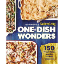 One-Dish Wonders: 150 Fresh Takes on the Classic Casserole by of,Southern,Living Editors, 9780848745448