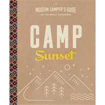 Camp Sunset: A Modern Camper's Guide to the Great Outdoors by of,Sunset Editors, 9780848747084