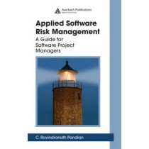 Applied Software Risk Management: A Guide for Software Project Managers by C. Ravindranath Pandian, 9780849305245