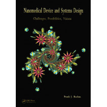 Nanomedical Device and Systems Design: Challenges, Possibilities, Visions by Frank Boehm, 9780849374982