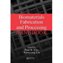 Biomaterials Fabrication and Processing Handbook by Paul K. Chu, 9780849379734
