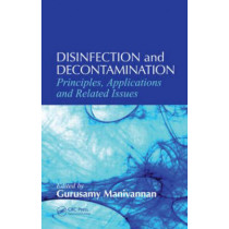 Disinfection and Decontamination: Principles, Applications and Related Issues by Gurusamy Manivannan, 9780849390746