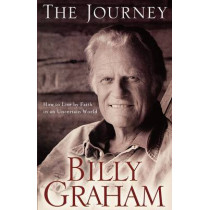 The Journey: Living by Faith in an Uncertain World by Billy Graham, 9780849918872