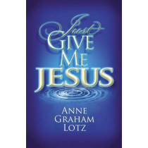 Just Give Me Jesus by Anne Graham Lotz, 9780849920936