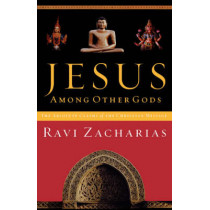 Jesus Among Other Gods: The Absolute Claims of the Christian Message by Ravi Zacharias, 9780849943270