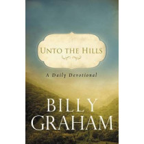 Unto the Hills: A Daily Devotional by Billy Graham, 9780849946219