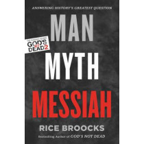 Man, Myth, Messiah: Answering History's Greatest Question by Rice Broocks, 9780849948565