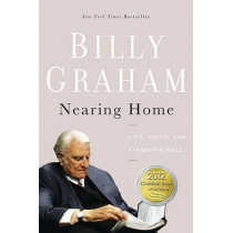 Nearing Home: Life, Faith, and Finishing Well by Billy Graham, 9780849964824