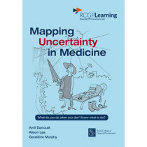 Mapping Uncertainty in Medicine: What to Do When You Don't Know What to Do? by Avril Danczak, 9780850844054