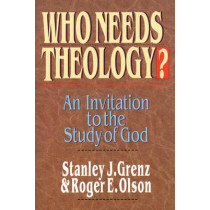 Who Needs Theology?: Invitation to the Study of God by Mr. Stanley J. Grenz, 9780851111773