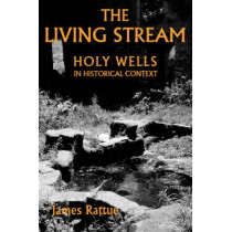 The Living Stream - Holy Wells in Historical Context by James Rattue, 9780851158488