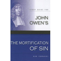 Study Guide for John Owen's The Mortification of Sin by Rob Edwards, 9780851519999