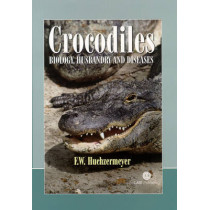 Crocodiles: Biology, Husbandry and Diseases by Fritz Huchzermeyer, 9780851996561