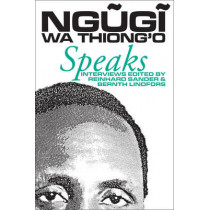 Ngugi wa Thiong`o Speaks - Interviews with the Kenyan Writer by Reinhard W. Sander, 9780852555804