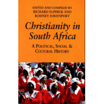Christianity in South Africa - A Political, Social and Cultural History by Richard H. Elphick, 9780852557518