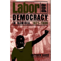 Labor and Democracy in Namibia, 1971-1996 by Gretchen Bauer, 9780852557525