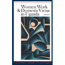 Women, Work and Domestic Virtue in Uganda 1900-2003 by Grace Bantebya Kyomuhendo, 9780852559871