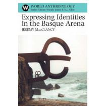 Expressing Identities in the Basque Arena by Jeremy MacClancy, 9780852559895