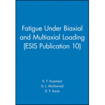 Fatigue Under Biaxial and Multiaxial Loading (ESIS Publication 10) by K.F. Kussmaul, 9780852987704