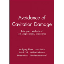Avoidance of Cavitation Damage: Principles, Methods of Test, Applications, Experience by Wolfgang Tillner, 9780852988077