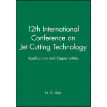 12th International Conference on Jet Cutting Technology: Applications and Opportunities by N.G. Allen, 9780852989258