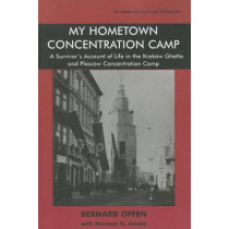 My Hometown Concentration Camp: A Survivor's Account of Life in the Krakow Ghetto and Plaszow Concentration Camp by Bernard Offen, 9780853036364
