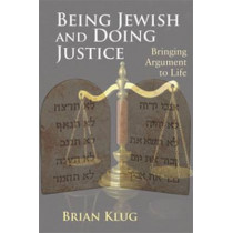 Being Jewish and Doing Justice: Bringing Argument to Life by Brian Klug, 9780853039938