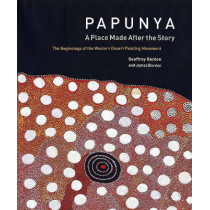 Papunya: A Place : the Beginnings of the Western Desert Painting Movement by Geoffrey Bardon, 9780853319474