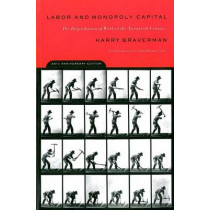 Labor and Monopoly Capitalism: The Degradation of Work in the Twentieth Century by Harry Braverman, 9780853459408