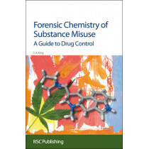 Forensic Chemistry of Substance Misuse: A Guide to Drug Control by Leslie A. King, 9780854041787