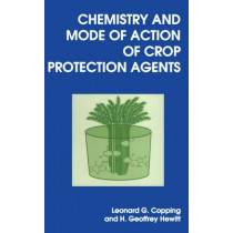 Chemistry and Mode of Action of Crop Protection Agents by Leonard G. Copping, 9780854045594