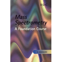 Mass Spectrometry: A Foundation Course by Kevin Downard, 9780854046096