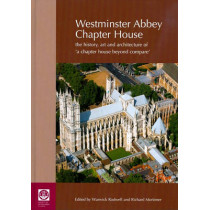 Westminster Abbey Chapter House: The History, Art and Architecture of 'A Chapter House Beyond Compare' by Richard Mortimer, 9780854312955