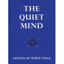 The Quiet Mind: Sayings of White Eagle by White Eagle, 9780854871643