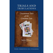 Trials and Tribulations: Uncommon Tales of the Common Law by James Wilson, 9780854901715