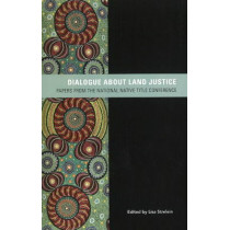 Dialogue about Land Justice: Papers from the national Native Title Conference by Lisa Strelein, 9780855757144