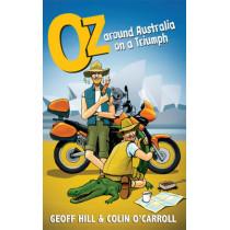 Oz: Around Australia on a Triumph, Motorbike Adventures 3 by Geoff Hill, 9780856408571