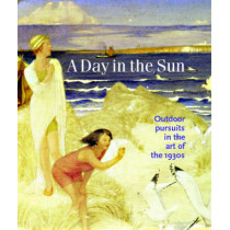 A Day in the Sun: Outdoor Pursuits in the Art of the 1930s by Timothy Wilcox, 9780856676192