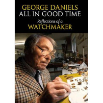 All in Good Time: Reflections of a Watchmaker by George Daniels, 9780856676802