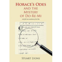 Horace's Odes and the Mystery of Do-Re-Mi by Stuart Lyons, 9780856687907