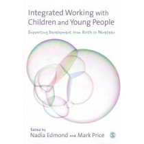 Integrated Working with Children and Young People: Supporting Development from Birth to Nineteen by Nadia Edmond, 9780857027825