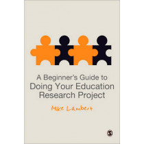 A Beginner's Guide to Doing Your Education Research Project by Mike Lambert, 9780857029812