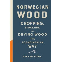 Norwegian Wood: The internationally bestselling guide to chopping and storing firewood by Lars Mytting, 9780857052551
